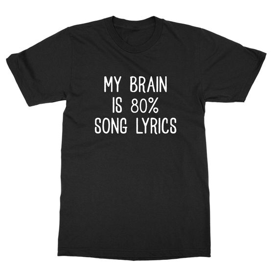 Music Lover Gift My Brain Is 80% Song Lyrics T-shirt Song Lyrics Shirt Country Music T-shirt image
