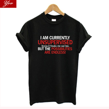 I Am Currently Unsupervised Funny Gift T-Shirt women Sarcastic cool cotton T Shirt women streetwear