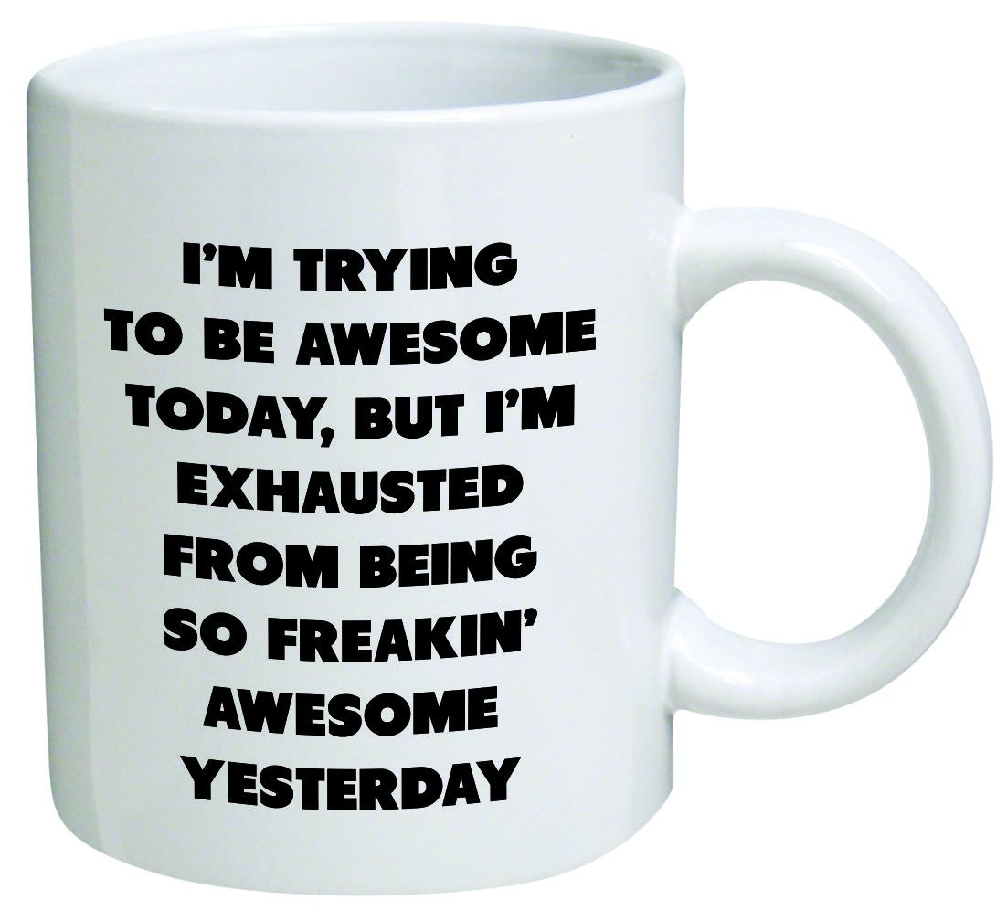 I'm Trying Today, but I'm Exhausted from Being so Freakin' Awesome Yesterday-Coffee Mug 11 oz- 11 Ounce, White image