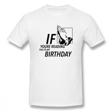 If You Are Reading This Its My Birthday t shirt men Casual Fashion Mens Basic Short Sleeve T-Shirt boy girl t-shirt top tees
