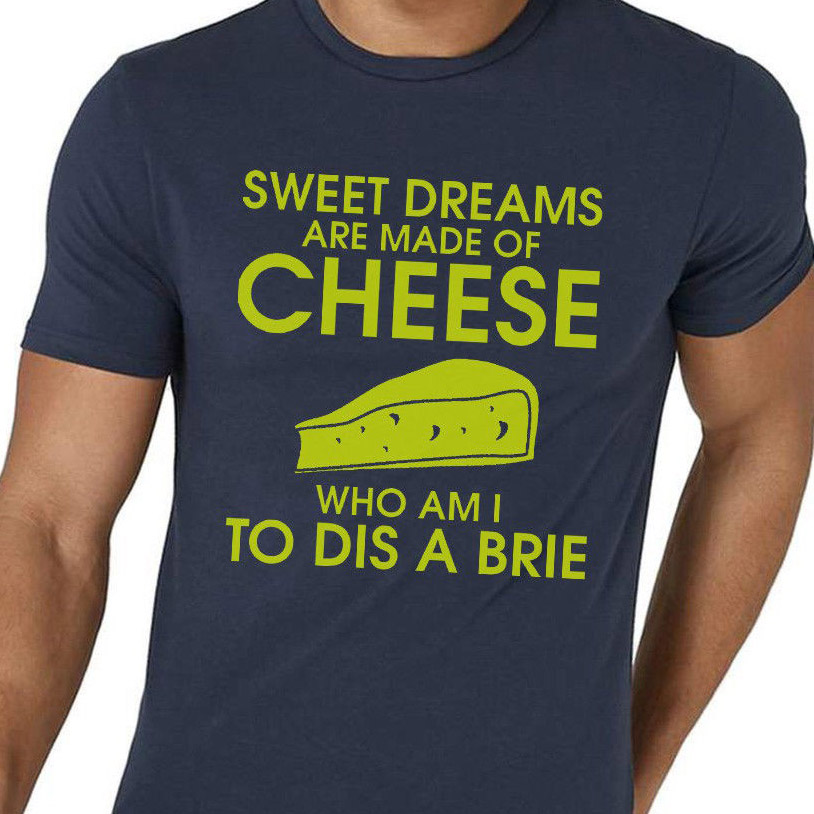 Sweet Dreams Are Made Of Cheese T Shirt Funny Pun Joke Brie Slogan Hip Hop Novelty T Shirts Men'S Brand Clothing 034704 image