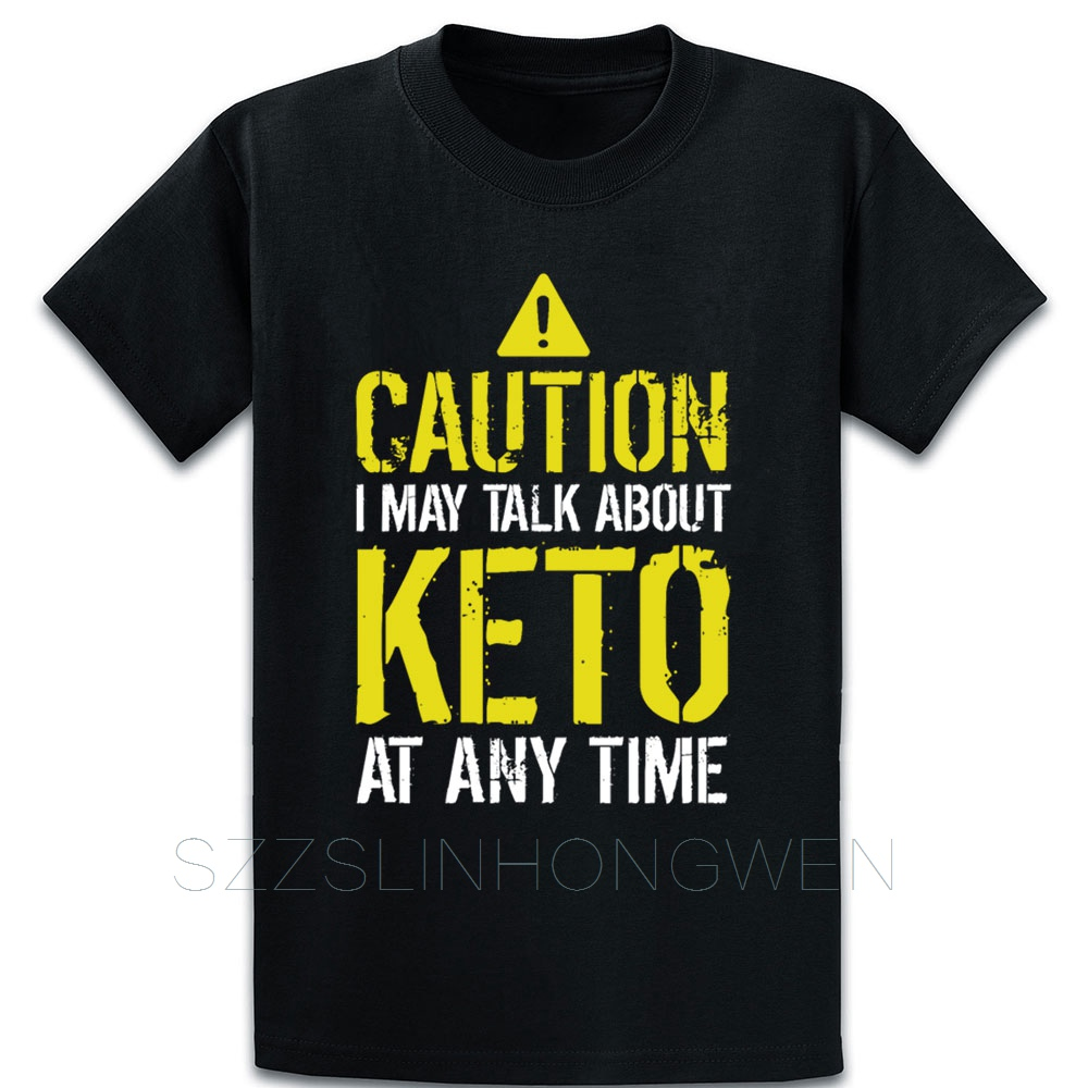 Caution I May Talk About Keto At Any Time Funny T Shirt Building Spring Autumn Slim Character Over Size S-5XL Tee Shirt Shirt