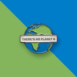 There's No Planet B - Climate Change - Earth Enamel Pin - Save The Earth Environmental Green Eco Sustainable