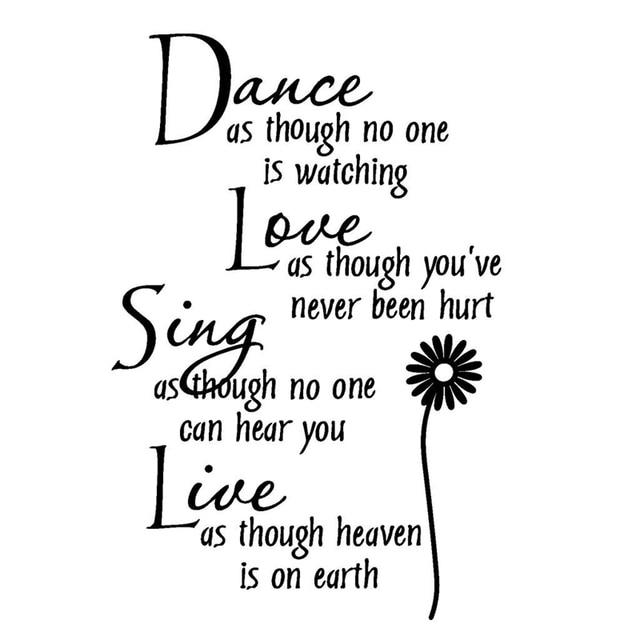 """""""Танцуйте так, как будто никто не наблюдает за любовью, как будто вы никогда не страдали от пения, как будто никто не может слышать, что вы живете, как будто его небеса о"""