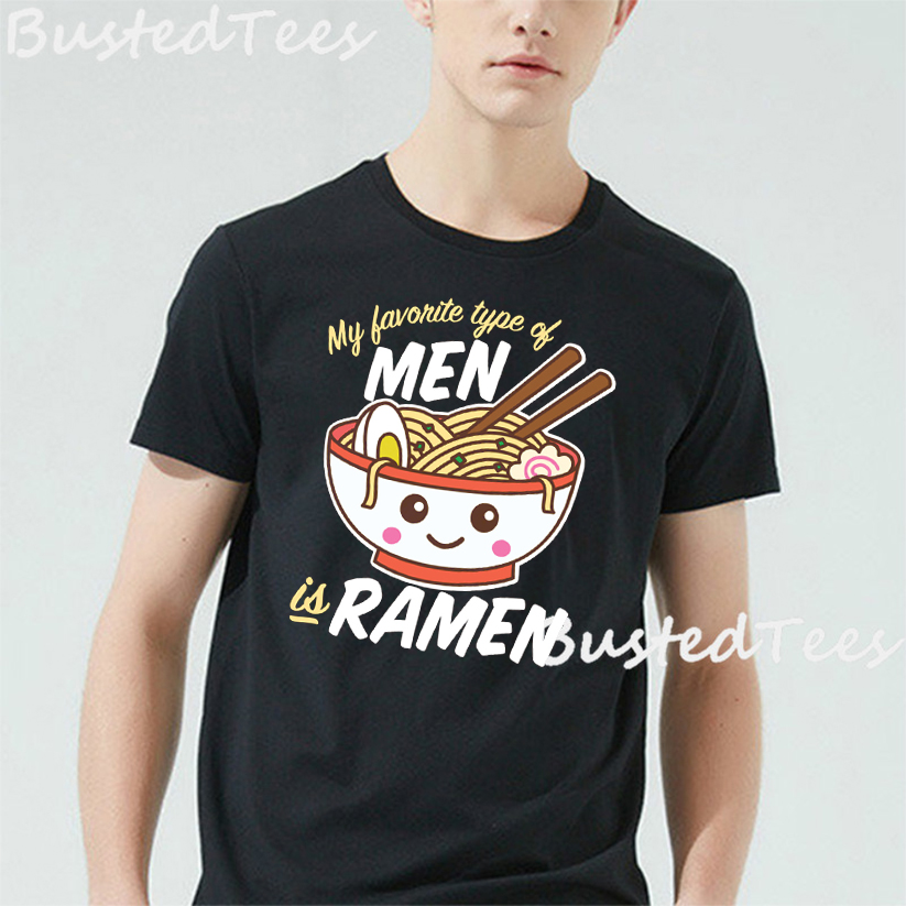 My Favorite Type Of Men Is Ramen New Fashion T-Shirt Men Cotton Short Sleeves Casual Male Tshirt Men Tops Tees