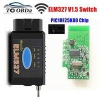 HS-CAN/MS-CAN ELM327 V1.5 interruptor PIC18F25K80 Chip apoyo BT/WIFI ELM 327 para Ford FORScan OBD2 escáner de diagnóstico de coche