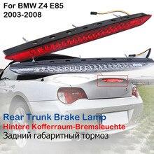 Coche tercera luz trasera de parada y freno trasera LED maletero lámpara de señal montaje para BMW Z4 E85 2003 - 2008 accesorios para coche
