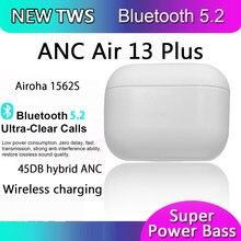 Anc air13 plus 45db airoha 1562s fones de ouvido sem fio bluetooth pk i900000 tws i9999 pro max ar 3 botões