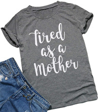 Vogue Mom Summer T Shirts Tired As A Mother Letter Print Women Shirt Round Neck Short Sleeve Tshirt Cute Garphic Tees Harajuku