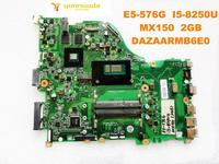 Original for ACER E5 576G laptop motherboard E5 576G I5 8250U MX150 2GB DAZAARMB6E0 DAZAARMB6E0 tested good free shipping