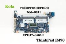 Fe490/fe590/fe480 para lenovo thinkpad e490 e590 notebook placa-mãe NM-B911 cpu I7-8565U ddr4 100% totalmente testado fru 5b20v80732