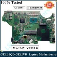 LSC para MSI GE62 6QD GE62VR MS-17951 MS-1795 placa base de computadora portátil MS-16J5 MS-16J51 VER: 1,0 I7-6700HQ CPU GTX960M DDR4 100% prueba