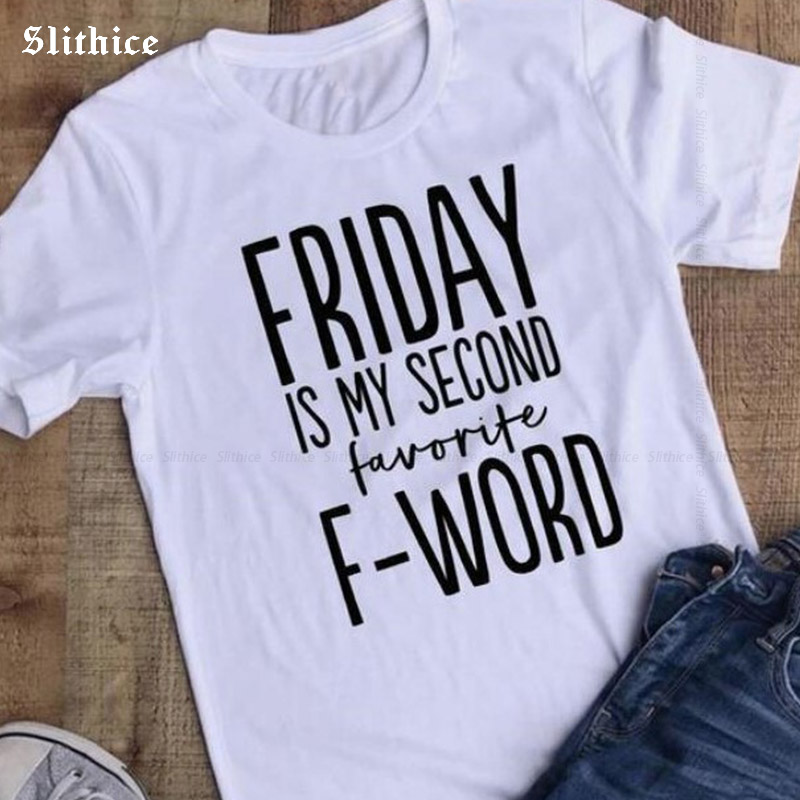 FRIDAY IS MY SECOND Favorite F-WORD Funny T-shirt Women Summer Tshirt Top Streetwear Casual Lady T Shirt Girl Top Black White