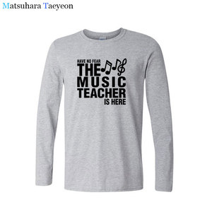 Image 3 - tshirt Have No Fear The Music Teacher Is Here Fathers Gift Funny T Shirts Print T Shirt Men Long Sleeve Cotton T shirt clothing
