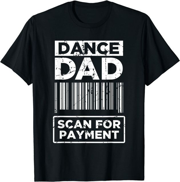 Dance Dad Distressed Scan For Payment Parents Father's Day T Shirt 1