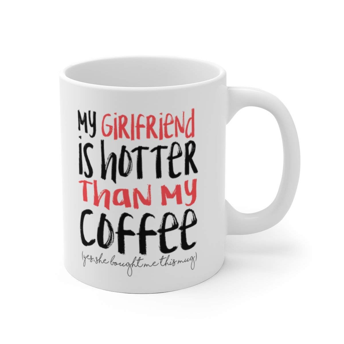 My Girlfriend Is Hotter Than My Coffee Funny Mug Best Boyfriend