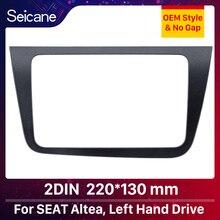 Seicane 2 DIN Car Radio Fascia Dash Trim Kit For 2004 + 좌석 Altea Toledo LHD 220*130mm 스테레오 DVD 플레이어 리필 프레임
