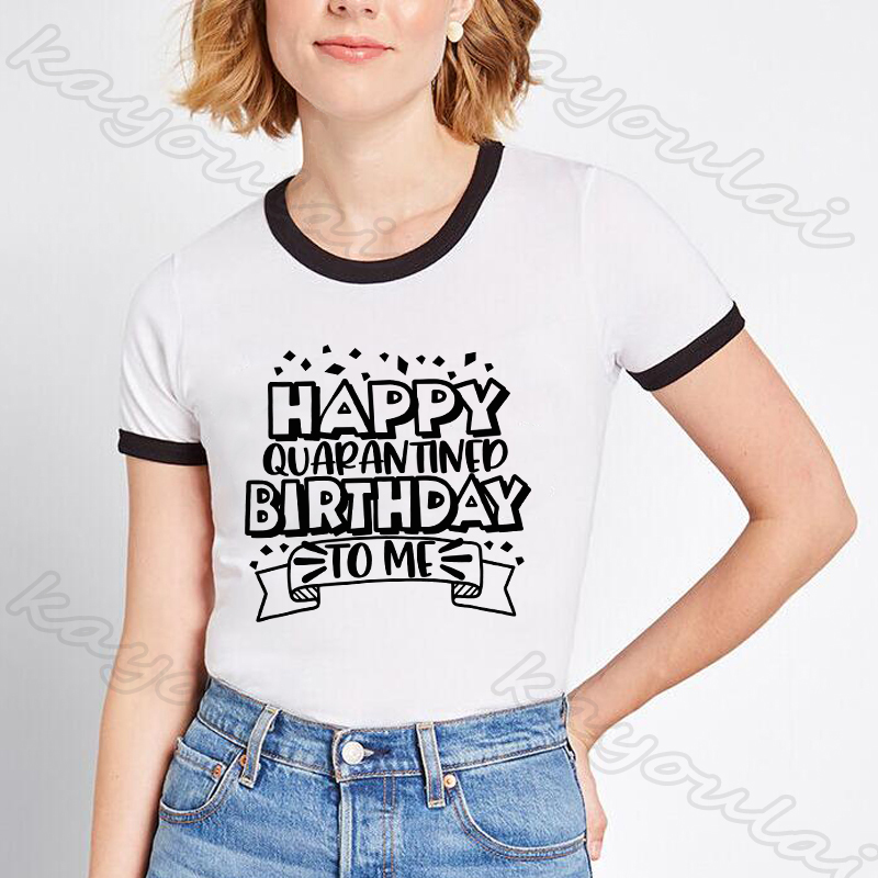 Happy Quarantined Birthday To Me Tee Shirt Femme Harjuku Vintage Quarantined Birthday Women Tees Funny Women Graphic Top Tees