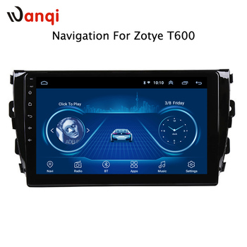wanqi Android Car DVD GPS Multimedia Player For Zotye T600 2014 2015 2016 2017 car dvd Navigation image