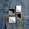 Be Kind Brooch for Women Pins Women's Brooches for Women Black White Badge Lapel Enamel Pin Broche Clothes Jewelry Accessories