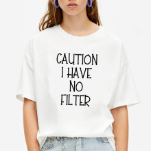 Caution I Have No Filter Print Summer T-shirt Women round Cotton Short Sleeve Funny Tshirt Women Loose T-shirt Femme Black White
