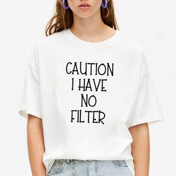 Caution I Have No Filter Print Summer T-shirt Women round Cotton Short Sleeve Funny Tshirt Women Loose T-shirt Femme Black White