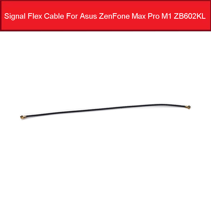 Signal Antenna Flex Cable For Asus ZenFone Max Pro M1 ZB602KL Signal Coaxial Wire Connector Flex Ribbon Cable Replacement Parts