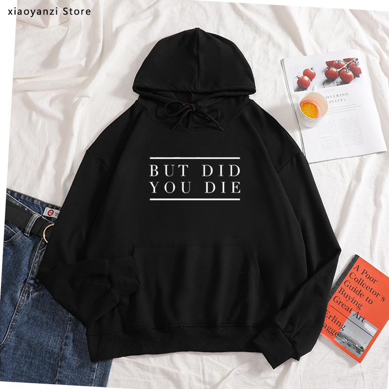 But did you die Women hoodies Cotton Casual Funny sweatshirts For Lady pullovers Hipster sportswear Tops-467