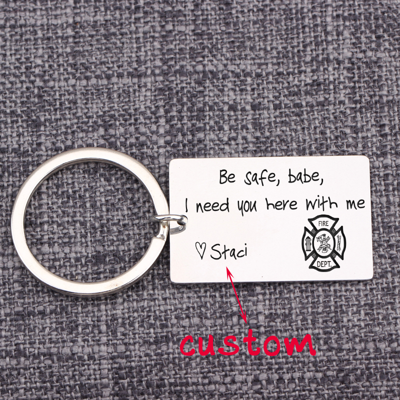 Be Safe Babe I Need You Here With Me Tag Keychain Engraved