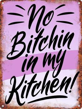 Tin Sign No Bitchin in My Kitchen Metal Plaque 12x8 Inches image