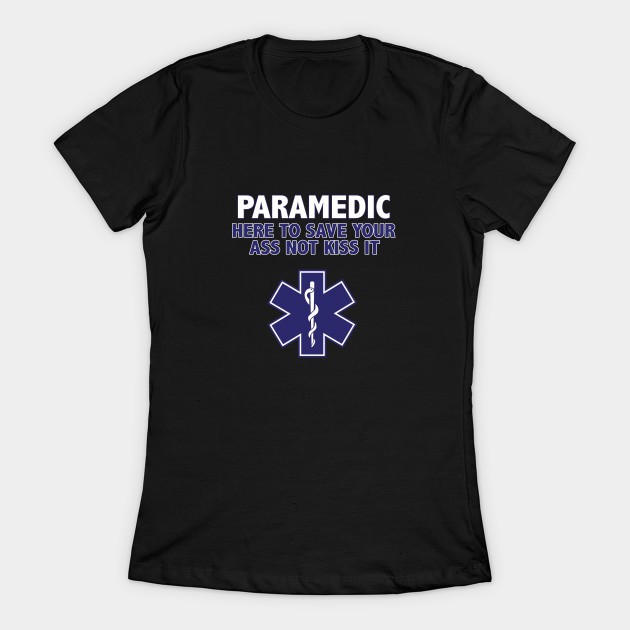 Paramedic Funny - Here To Save Your Ass Not Kiss It Women's T-Shirt(China)