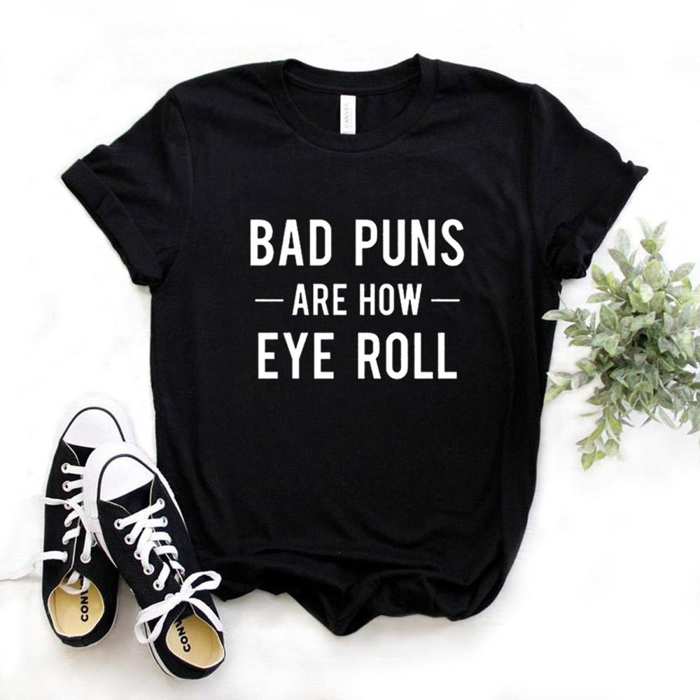 Bad Puns Are How Eye Roll Print Mom Women Tshirt Cotton Casual Funny T Shirt Gift Lady Yong Girl Top Tee 6 Color A-1125