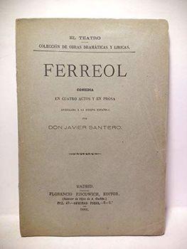 Ferreol. (Comedia en cuatro actos y en prosa, arreglada a la escena española. (Estrenada en el Teatro de la Comedia el día 25 de