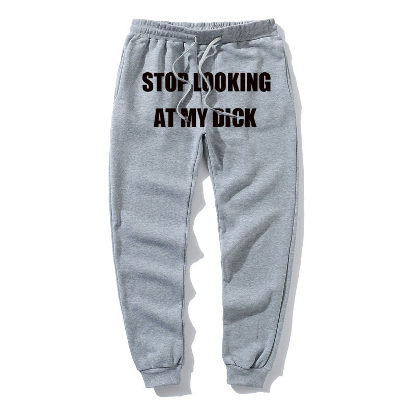 Men Pants letter print Stop Looking At My Dick Sweatpants women Cotton Joggers men itself High Waist Trouser Hip Hop Sweatpants