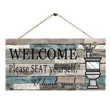 WELCOM, por favor, SEAT Yourself, placa de madera impresa, letrero de bienvenida para colgar en la pared, letrero de madera Vintage para Baño