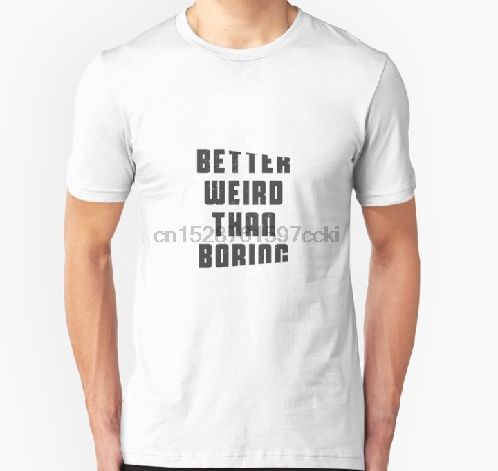 Men tshirt Better weird than <font><b>boring</b></font> <font><b>T</b></font> <font><b>Shirt</b></font> Printed <font><b>T</b></font>-<font><b>Shirt</b></font> tees top image