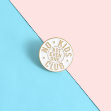 Round enamel lapel pin NO KIDS CLUB phrase brooch no kids club clothes backpack hat jewelry gift to friends