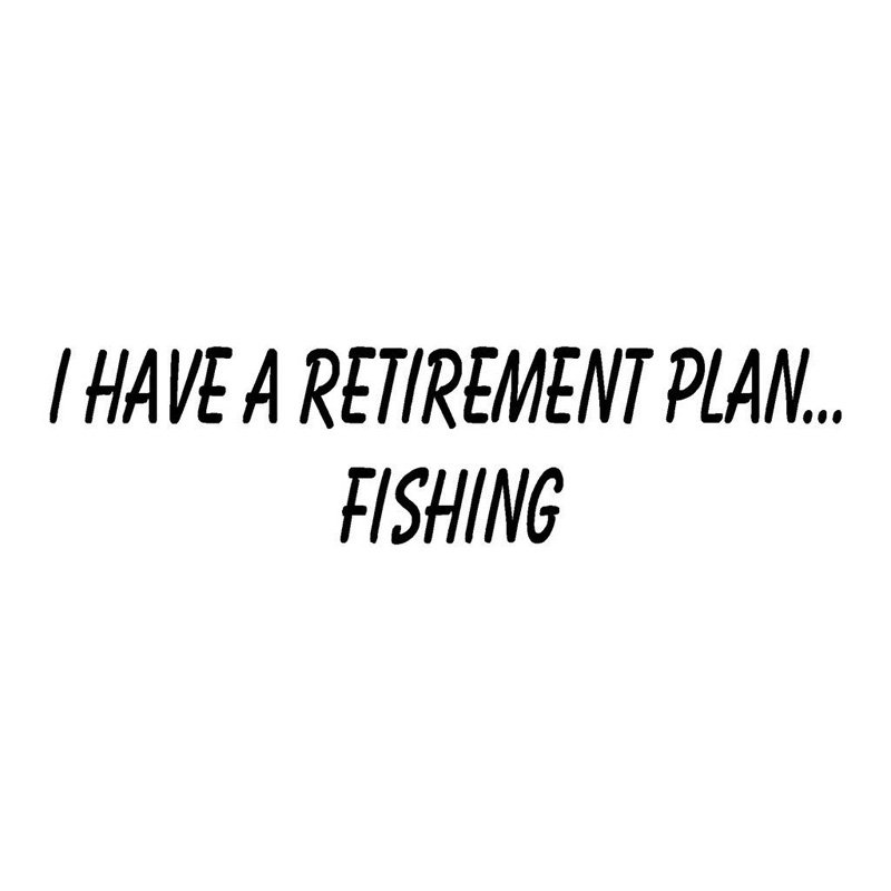 20.3*5.2CM I HAVE A RETIREMENT PLAN FISHING Funny Car Stickers Decals Black White A01-000343 image