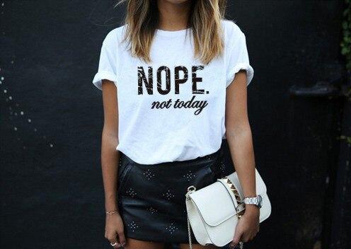 Nope Not Today Funny T Shirt Women Summer O-neck Short Sleeve Tee Shirt Femme Black White Loose T-shirt Women Top Lazy