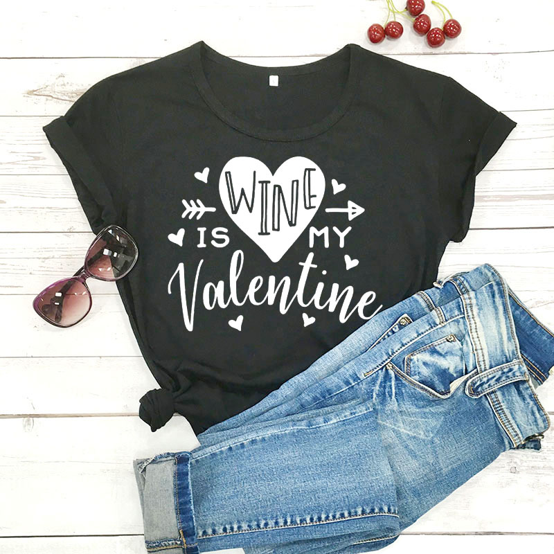 Wine Is My Valentine With Funny Saying Valentine's Day Tee Girl's Life Shirt Women Casual 100%Cotton T-shirt Valentines Day Gift image