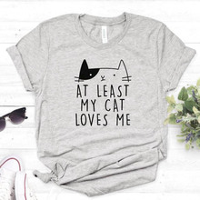 At Least My Cat Loves Me Print Women tshirt Casual Cotton Hipster Funny t shirt For Lady To