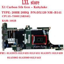 DX120 NM-B141 für 2017 Thinkpad X1 Carbon 5th Gen laptop motherboard 20HR 20HQ CPU: I5-7300U RAM: 16GB FRU 01AY075 01LV435 OK
