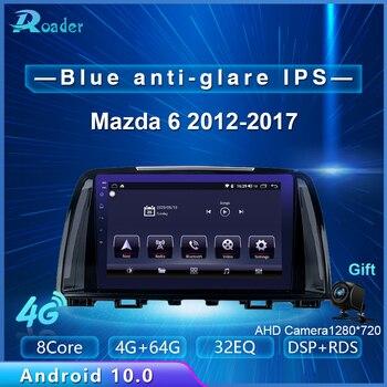 Roader coche reproductor Multimedia Android 10,0 coche DVD para Mazda 6 2012, 2013, 2014, 2015, 2016, 2017 4G/64G Radio del coche de la pantalla táctil GPS