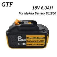 GTF  18V  6000mAh  BL1860  batería de ion de litio recargable para Makita  batería de herramientas eléctricas de repuesto BL1850  BL1830  BL1840  194205-3 celdas