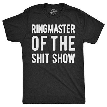 Mens Ringmaster of The Shitshow T Shirt Funny Parent Gift Sarcastic Novelty Top (Heather Black) - 4XL image