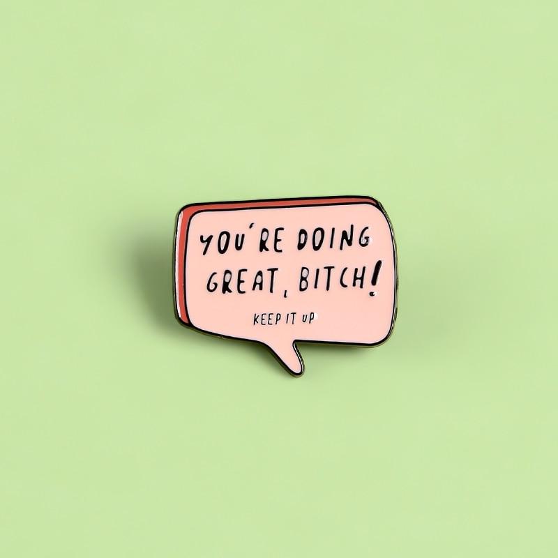 Броши для женщин и девушек в розовом чате с надписью «Ты отлично делаешь», сука! «Вдохновляющие булавки для людей, ювелирные изделия