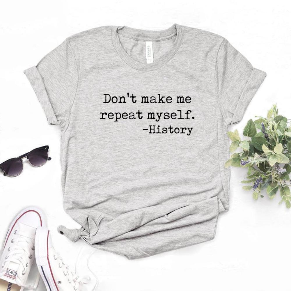 Don't Make Me Repeat Myself Print Women Tshirts Cotton Casual Funny T Shirt For Lady  Top Tee Hipster 6 Color NA-707