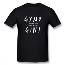 100% cotton Gym I Thought You Said Gin print casual mens o-neck t shirts fashion Mens Basic Short Sleeve T-Shirt