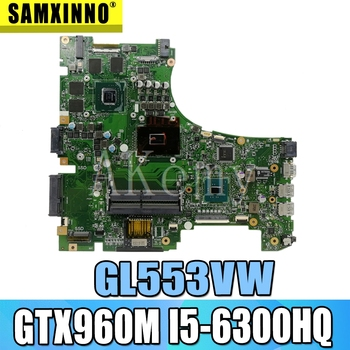 Akemy GL553VW MB._0M/i5-6300HQ/AS GTX960M For Asus GL553V GL553VW FX53VW Laptop Motherboard REV2.0 90NB0A40-R00010 100% Test