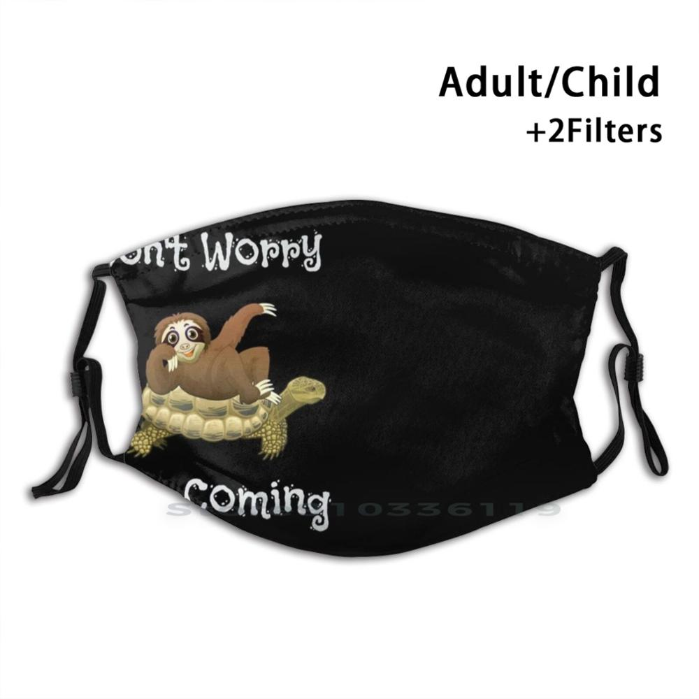 Funny Don'T Worry I'M Coming Sloth & Turtle Print Reusable Pm2.5 Filter DIY Mouth Mask Kids Dont Worry Im Coming Sloth Turtle